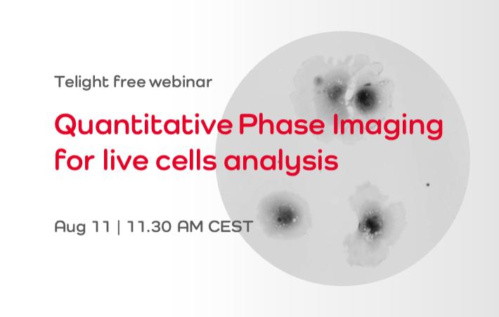 Telight free webinar: Quantitative Phase Imaging for live cells analysis